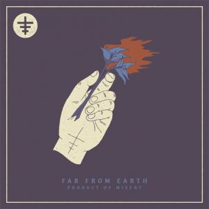 Far From Earth - Product of Misery