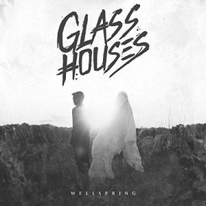Glass Houses - Wellspring