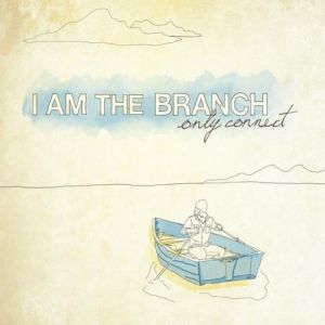 I Am The Branch - Only Connect
